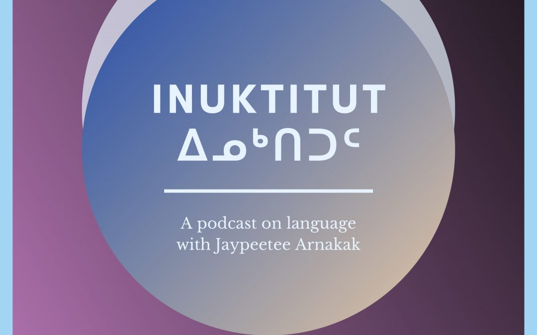 ᐃᓄᒃᑎᑐᑦ: Podcast with Jaypeetee Arnakak