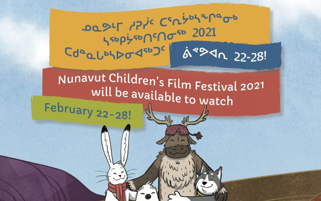 ᓄᓇᕗᒻᒥ ᓱᕈᓰᑦ ᑕᕐᕆᔮᒃᓴᖏᓐᓂᒃ ᓴᖅᑭᔮᖅᑎᑦᑎᓂᖅ 2021 / Nunavut Children's Film Festival 2021