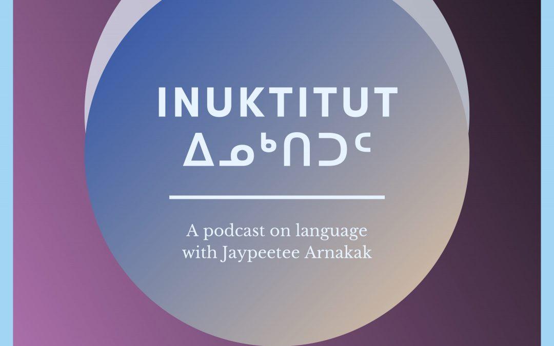 ᐃᓄᒃᑎᑐᑦ: Podcast with Jaypeetee Arnakak